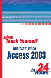 Sams Teach Yourself Microsoft Office Access 2003 in 24 Hours by Alison Balter