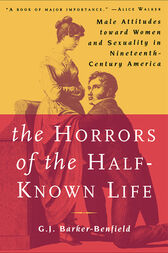 The Horrors of the Half-Known Life by G.J. Barker-Benfield