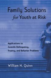 Family Solutions for Youth at Risk by William H. Quinn
