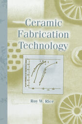Ceramic Fabrication Technology by Roy W. Rice