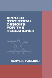Applied Statistical Designs for the Researcher by Daryl S. Paulson