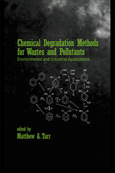Chemical Degradation Methods for Wastes and Pollutants by Matthew A. Tarr