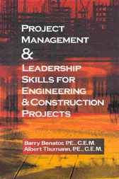 Project Management and Leadership Skills for Engineering and Construction Projects by Barry Benator
