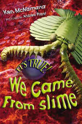 It's True! We Came From Slime by Kenneth McNamara