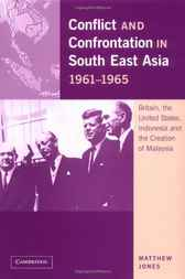 Conflict and Confrontation in South East Asia, 1961–1965 by Matthew Jones