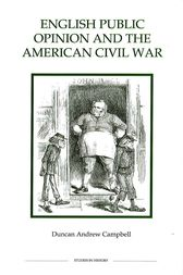 English Public Opinion and the American Civil War by Duncan Andrew Campbell