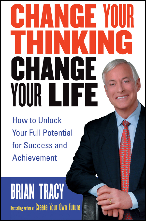 Download Ebook Change Your Thinking, Change Your Life by Brian Tracy Pdf