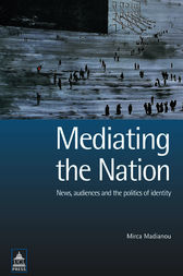 Mediating the Nation by Mirca Madianou