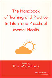 The Handbook of Training and Practice in Infant and Preschool Mental Health by Karen Moran Finello