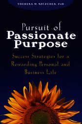 Pursuit of Passionate Purpose by Theresa M. Szczurek