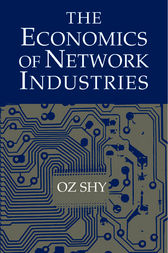 The Economics of Network Industries by Oz Shy