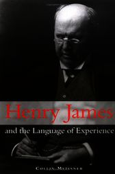 Henry James and the Language of Experience by Collin Meissner