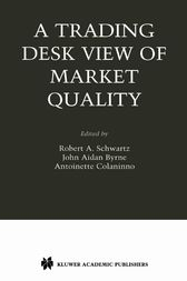A Trading Desk View of Market Quality by Robert A. Schwartz