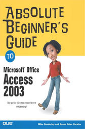 Absolute Beginner's Guide to Microsoft Office Access 2003 by Susan Sales Harkins