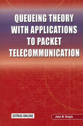 Queueing Theory with Applications to Packet Telecommunication by John Daigle