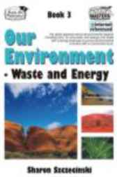 Our Environment Book 3 - Waste and Energy by Sharon Szczecinski