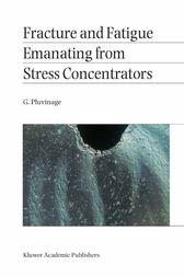 Fracture and Fatigue Emanating from Stress Concentrators by G. Pluvinage