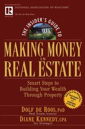 The Insider's Guide to Making Money in Real Estate by Dolf de Roos