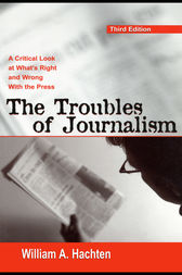 The Troubles of Journalism by William A. Hachten