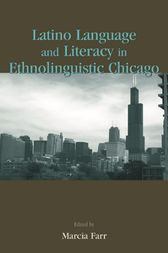 Latino Language and Literacy in Ethnolinguistic Chicago by Marcia Farr