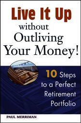 Live it Up without Outliving Your Money! by Paul Merriman