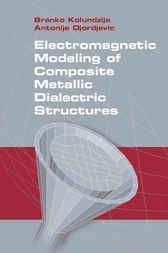 Electromagnetic Modeling of Composite Metallic and Dielectric Structures by Branko Kolundzija