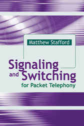 Signaling and Switching for Packet Telephony by Matthew Stafford