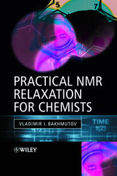 Practical Nuclear Magnetic Resonance Relaxation for Chemists by Vladimir I. Bakhmutov