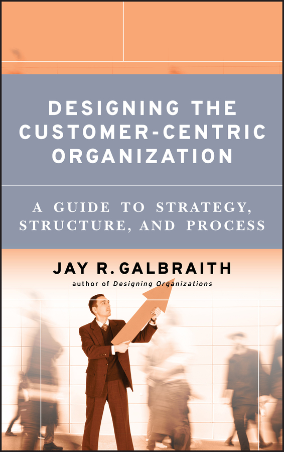 Download Ebook Designing the Customer-Centric Organization by Jay R. Galbraith Pdf