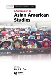 A Companion to Asian American Studies by Kent A. Ono