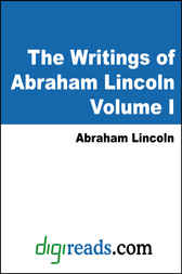 The Writings of Abraham Lincoln, Volume I by Abraham Lincoln