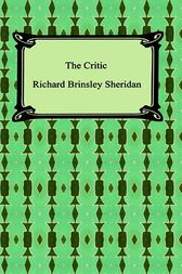 The Critic, or A Tragedy Rehearsed by Richard Brinsley Sheridan