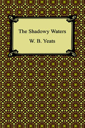 The Shadowy Waters by William Butler Yeats