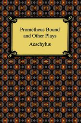 The Suppliant Maidens and Other Plays (The Suppliant Maidens, The Persians, The Seven Against Thebes, and Prometheus Bound) by Aeschylus