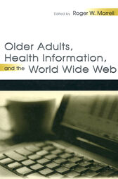 Older Adults, Health Information, and the World Wide Web by Roger W. Morrell
