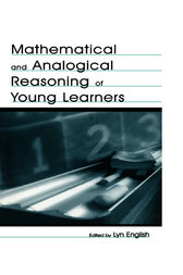 Mathematical and Analogical Reasoning of Young Learners by Lyn D. English