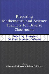 Preparing Mathematics and Science Teachers for Diverse Classrooms by Alberto J. Rodriguez