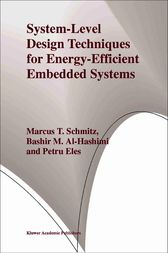 System-Level Design Techniques for Energy-Efficient Embedded Systems by Marcus T. Schmitz