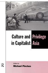 Culture and Privilege in Capitalist Asia by Michael Pinches