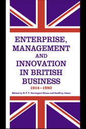 Enterprise, Management and Innovation in British Business, 1914-80 by R.P.T. Davenport-Hines