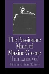 The Passionate Mind of Maxine Greene by William F. Pinar