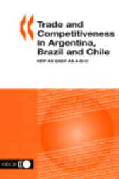 Trade and Competitiveness in Argentina, Brazil and Chile by Organisation for Economic Co-operation and Development