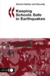 Keeping Schools Safe in Earthquakes by Organisation for Economic Co-operation and Development