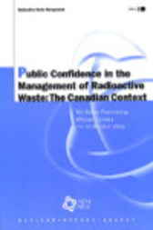 Public Confidence in the Management of Radioactive Waste:  The Canadian Context 2002 Edition by Organisation for Economic Co-operation and Development