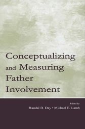 Conceptualizing and Measuring Father Involvement by Randal D. Day