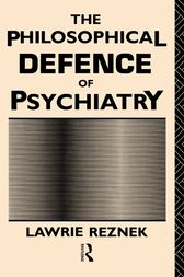 The Philosophical Defence of Psychiatry by Lawrie Reznek