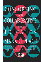 Consorting And Collaborating In The Education Market Place by Chris Husbands