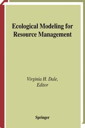 Ecological Modeling for Resource Management by Virginia H. Dale
