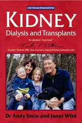Kidney Dialysis And Transplants - The 'At Your Fingertips' Guide by Andy Stein