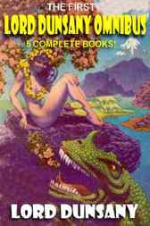The First Lord Dunsany Omnibus by Lord Dunsany